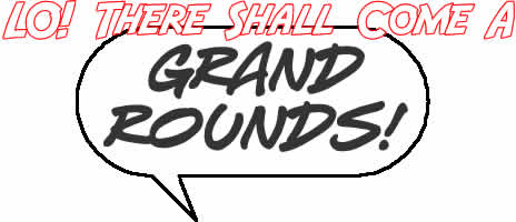 Lo! There Shall Come A Grand Rounds!